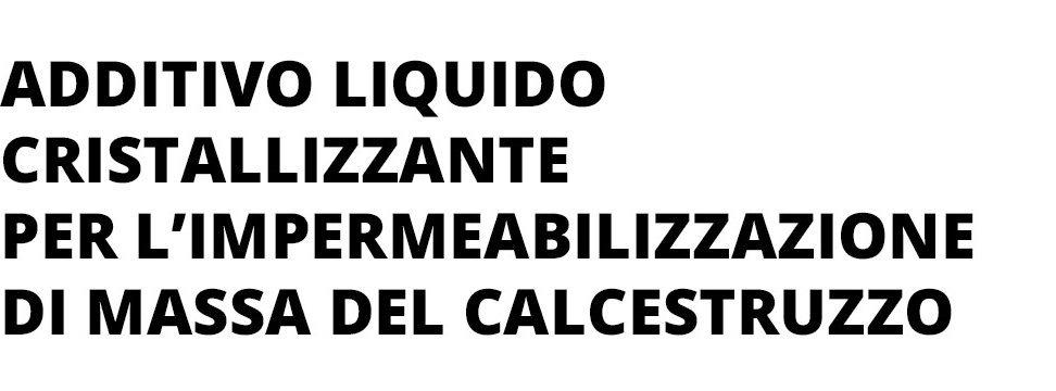 additivo liquido cristallizzante per l'impermeabilizzazione di massa del calcestruzzo